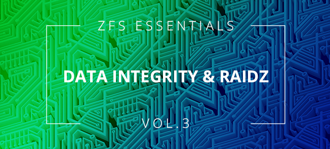 ZFS Essentials - Data Integrity & RAIDZ